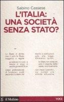 L'Italia: una società senza stato - Cassese Sabino