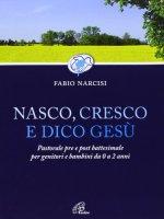 Nasco, cresco e dico Gesù - Fabio Narcisi