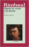 Opere in versi e in prosa. Testo francese a fronte - Rimbaud Arthur