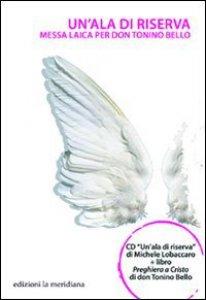 Copertina di 'Un' ala di riserva. Messa laica per don Tonino Bello. Con CD Audio'