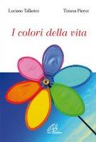 I colori della vita - Luciano Tallarico, Tiziana Pieruz