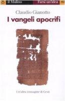 I vangeli apocrifi - Gianotto C.