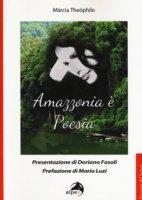 Amazzonia è poesia. Testo portoghese a fronte - Theóphilo Márcia