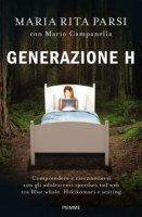 Generazione H. Comprendere e riconnettersi con gli adolescenti sperduti nel web tra Blue whale, Hikikomori e sexting - Parsi Maria Rita, Campanella Mario