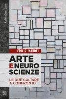 Arte e neuroscienze. Le due culture a confronto - Kandel Eric R.