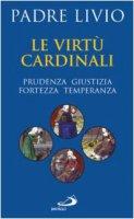 Le virtù cardinali. Prudenza, giustizia, fortezza, temperanza - Fanzaga Livio