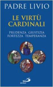 Copertina di 'Le virtù cardinali. Prudenza, giustizia, fortezza, temperanza'