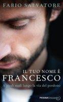 Il tuo nome è Francesco - Fabio Salvatore