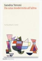 Da una modernità all'altra. Tra Baudelaire e Sartre - Teroni Sandra