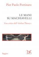 Le mani su Machiavelli - Pier Paolo Portinaro