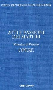 Copertina di 'Atti e passioni dei martiri. Opere'