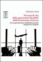 Percorsi di vita delle generazioni flessibili: dalla formazione al lavoro. Una segmentazione multidimensionale dei giovani campani - Leone Stefania