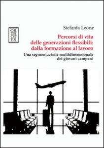 Copertina di 'Percorsi di vita delle generazioni flessibili: dalla formazione al lavoro. Una segmentazione multidimensionale dei giovani campani'