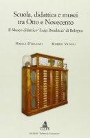 Scuola, didattica e musei tra Otto e Novecento. Il museo didattico «Luigi Bombicci» di Bologna - D'Ascenzo Mirella,  Vignoli Roberto