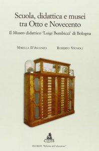 Copertina di 'Scuola, didattica e musei tra Otto e Novecento. Il museo didattico «Luigi Bombicci» di Bologna'