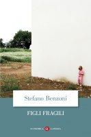 Figli fragili - Stefano Benzoni