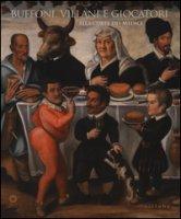 Buffoni, villani e giocatori alla corte dei Medici. Ediz. illustrata