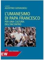 L'umanesimo di papa Francesco