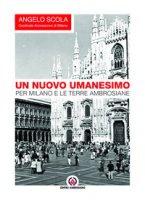 Nuovo umanesimo. Per Milano e le terre ambrosiane (Un) - Angelo Scola