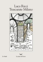 Trascurate Milano - Ricci Luca