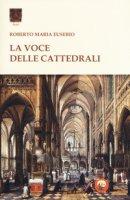La voce delle cattedrali - Eusebio Roberto Maria