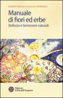 Manuale di fiori ed erbe. Bellezza e benessere naturali - Bösch Hubert, Satanassi Lucilla
