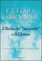 L' Italia del «miracolo» e del futuro - Bernabei Ettore