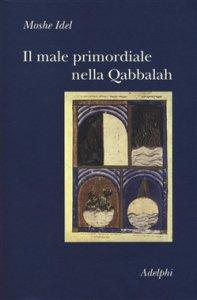 Copertina di 'Il male primordiale nella Qabbalah'
