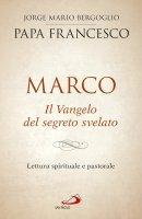 Marco. Il Vangelo del segreto svelato - Francesco (Jorge Mario Bergoglio)