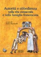 Autorità e obbedienza nella vita consacrata e nella famiglia francescana - Martinelli Paolo