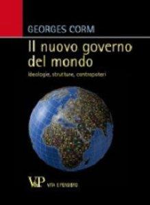 Copertina di 'Nuovo governo del mondo. Ideologie, strutture, contropoteriIdeologie, strutture, contropoteri (Il)'