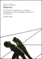 Magnetica. La composizione coreografica di Cindy Van Acker. Ediz. italiana, francese e inglese. Con 2 DVD - Pitozzi Enrico