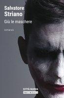 Giù le maschere - Salvatore Striano