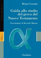 Guida allo studio del greco del Nuovo Testamento - Bruno Corsani