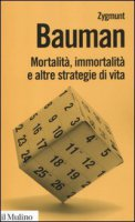 Mortalità, immortalità e altre strategie di vita - Bauman Zygmunt