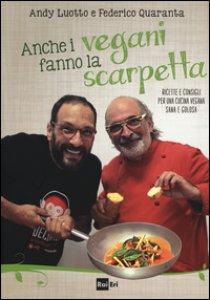 Copertina di 'Anche i vegani fanno la scarpetta. Ricette e consigli per una cucina vegana sana e golosa'