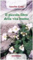 Il piccolo libro della vita buona - Anselm Grün