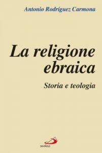 Copertina di 'La religione ebraica. Storia e teologia'