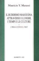 Il buddismo mahayana attraverso i luoghi, i tempi, le culture. L'India e cenni sul Tibet - Marassi Y. Mauricio