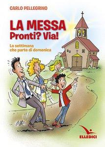 Copertina di 'La Messa. Pronti? Via!'