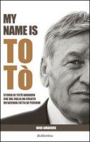 My name is Totò. Storia di Totò Navarra che dal nulla ha creato un'azienda fatta di persone - Amadore Nino