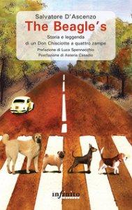 Copertina di 'The Beagle's. Storia e leggenda di un Don Chisciotte a quattro zampe'