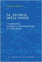 La ricerca della verit�. L'itinerario teologico-fondamentale in Edith Stein - Caputo Tiziana