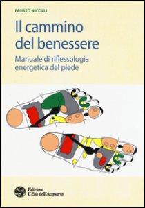 Copertina di 'Il cammino del benessere. Manuale di riflessologia energetica del piede'