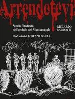Arrendetevi! Storia illustrata dell'eccidio del Montemaggio - Bardotti Riccardo