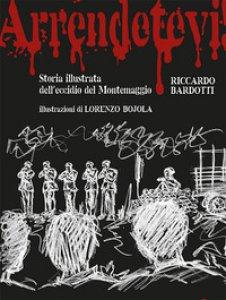 Copertina di 'Arrendetevi! Storia illustrata dell'eccidio del Montemaggio'