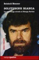 Solitudine bianca. La mia lunga strada al Nanga Parbat - Messner Reinhold