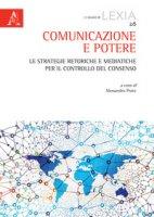 Comunicazione e potere. Le strategie retoriche e mediatiche per il controllo del consenso