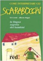 Come interpretare gli scarabocchi - Crotti Evi,  Magni Alberto