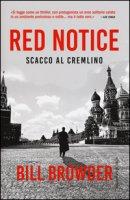 Red notice. Scacco al Cremlino - Browder Bill